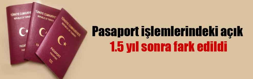 Pasaport işlemlerindeki açık 1.5 yıl sonra fark edildi