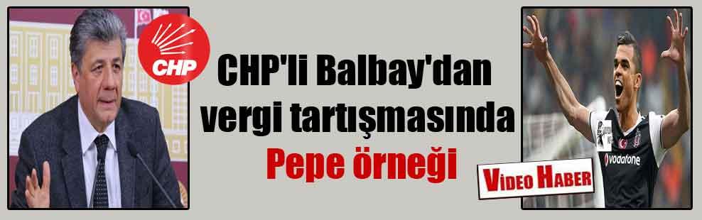 CHP'li Balbay'dan vergi tartışmasında Pepe örneği