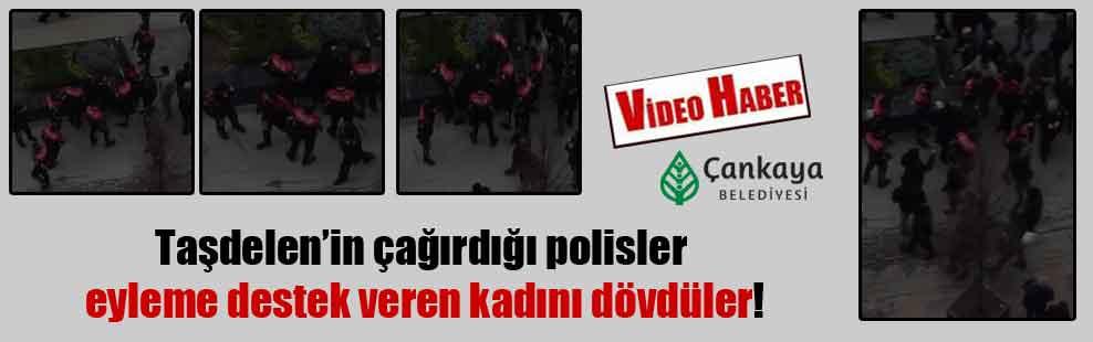 Taşdelen'in çağırdığı polisler eyleme destek veren kadını dövdüler!