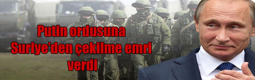 Putin ordusuna Suriye'den çekilme emri verdi