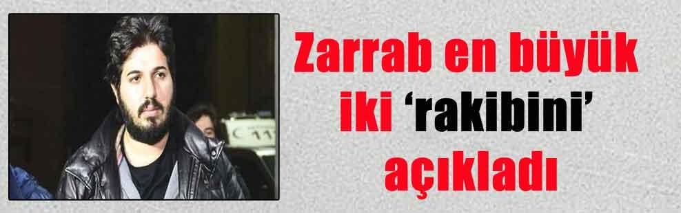 Zarrab en büyük iki 'rakibini' açıkladı