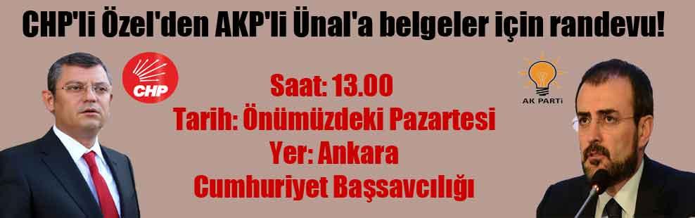 CHP'li Özel'den AKP'li Ünal'a belgeler için randevu!