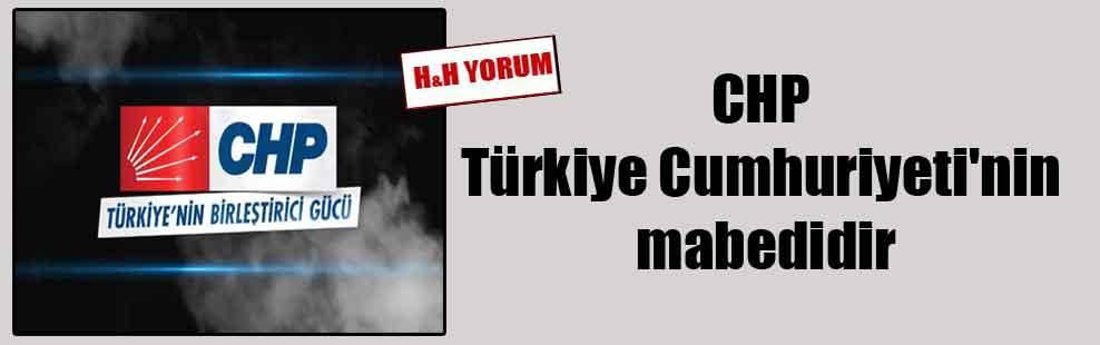 CHP Türkiye Cumhuriyeti'nin mabedidir