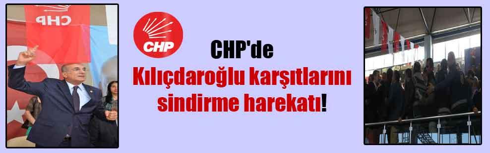 CHP'de Kılıçdaroğlu karşıtlarını sindirme harekatı!