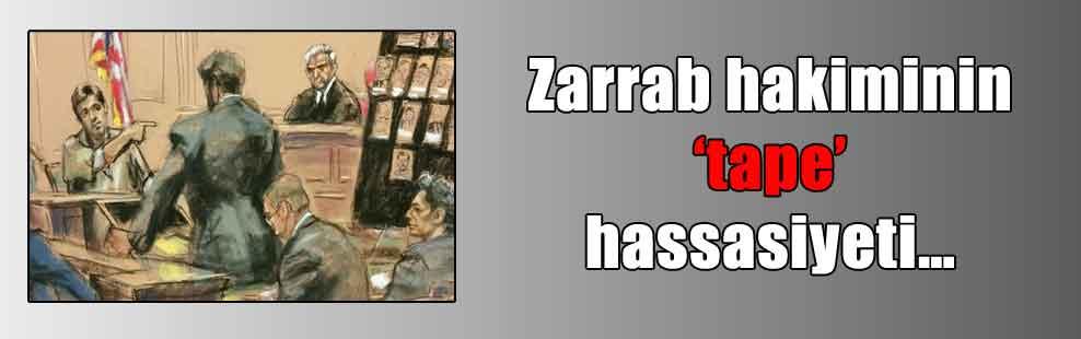 Zarrab hakiminin 'tape' hassasiyeti…