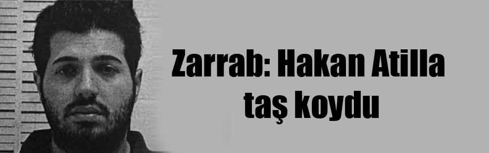 Zarrab: Hakan Atilla taş koydu