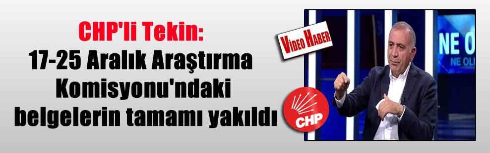 CHP'li Tekin: 17-25 Aralık Araştırma Komisyonu'ndaki belgelerin tamamı yakıldı