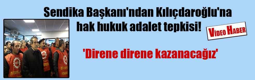 Sendika Başkanı'ndan Kılıçdaroğlu'na hak hukuk adalet tepkisi!  'Direne direne kazanacağız'