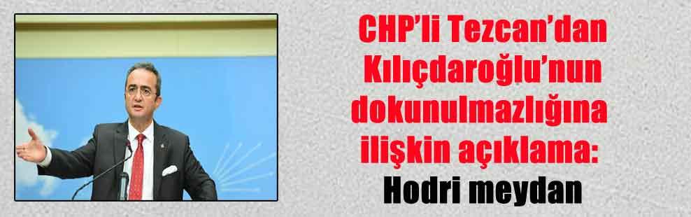 CHP'li Tezcan'dan Kılıçdaroğlu'nun dokunulmazlığına ilişkin açıklama: Hodri meydan