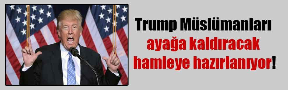 Trump Müslümanları ayağa kaldıracak hamleye hazırlanıyor!