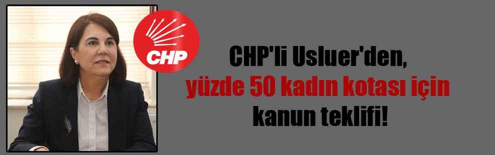 CHP'li Usluer'den, yüzde 50 kadın kotası için kanun teklifi!
