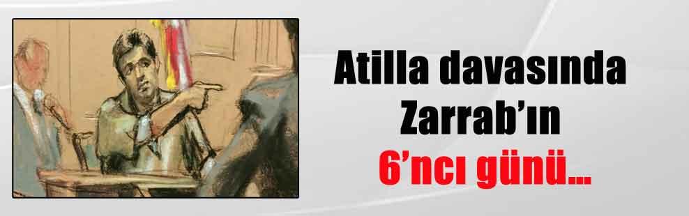 Atilla davasında Zarrab'ın 6'ncı günü…