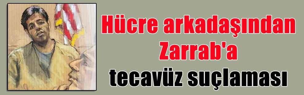 Hücre arkadaşından Zarrab'a tecavüz suçlaması