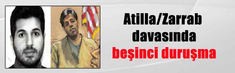Atilla/Zarrab davasında beşinci duruşma