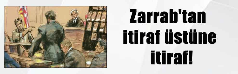 Zarrab'tan itiraf üstüne itiraf!
