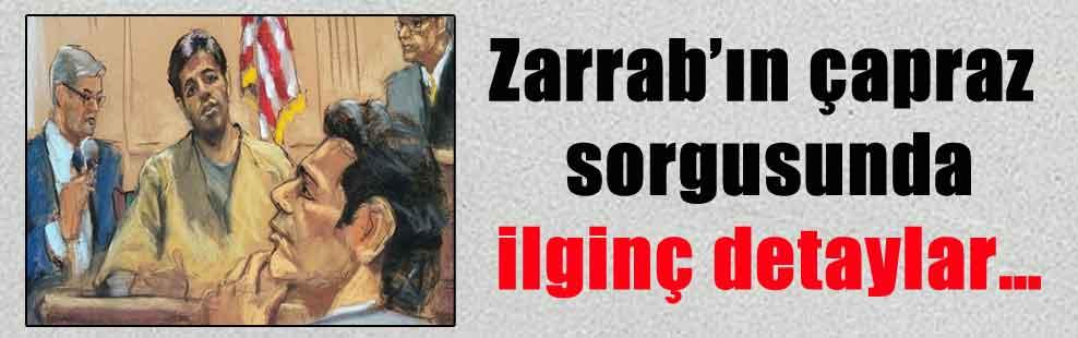 Zarrab'ın çapraz sorgusunda ilginç detaylar…