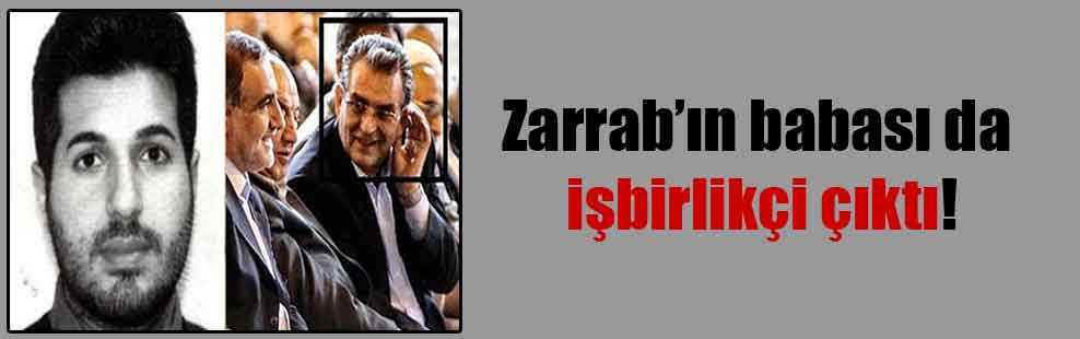 Zarrab'ın babası da işbirlikçi çıktı!