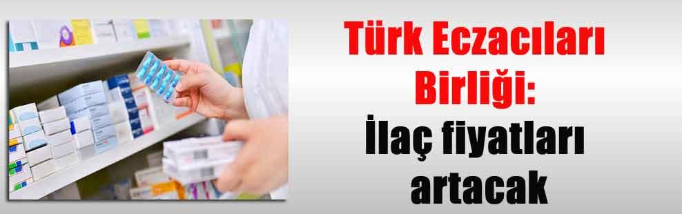 Türk Eczacıları Birliği: İlaç fiyatları artacak