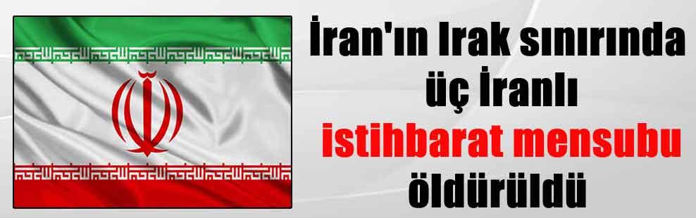 İran'ın Irak sınırında üç İranlı istihbarat mensubu öldürüldü