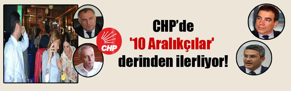 CHP'de '10 Aralıkçılar' derinden ilerliyor!
