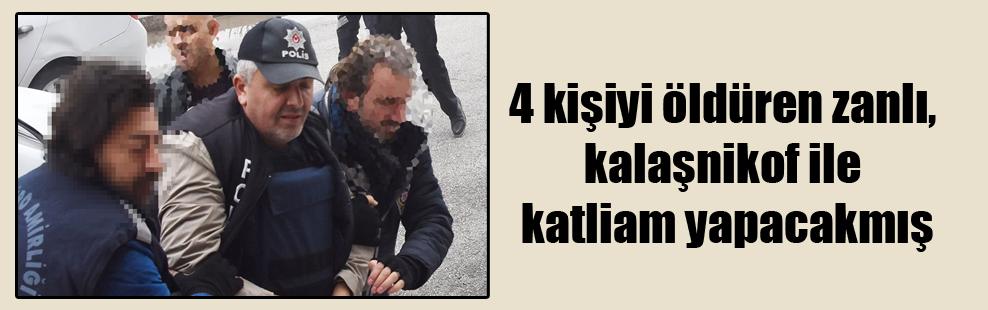 4 kişiyi öldüren zanlı, Kalaşnikof ile katliam yapacakmış