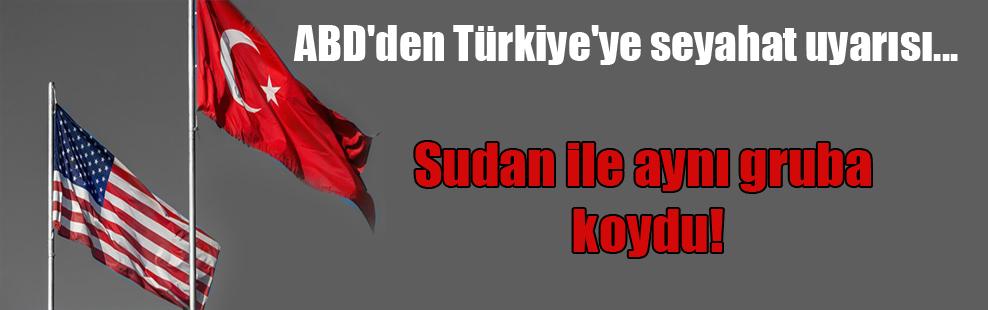 ABD'den Türkiye'ye seyahat uyarısı… Sudan ile aynı gruba koydu