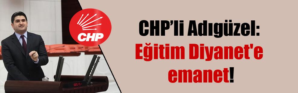 CHP'li Adıgüzel: Eğitim Diyanet'e emanet!