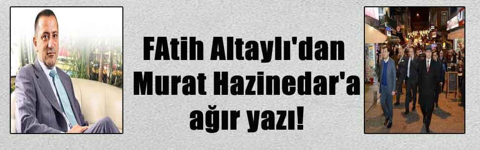FAtih Altaylı'dan Murat Hazinedar'a ağır yazı!