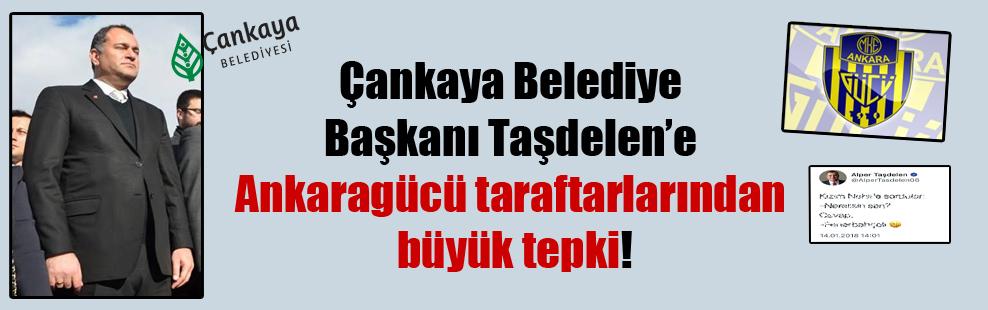 Çankaya Belediye Başkanı Taşdelen'e Ankaragücü taraftarlarından büyük tepki!