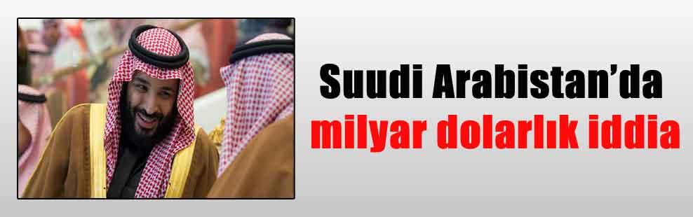Suudi Arabistan'da milyar dolarlık iddia