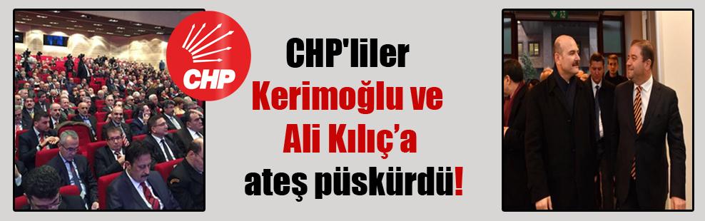 CHP'liler Kerimoğlu ve Ali Kılıç'a ateş püskürdü!