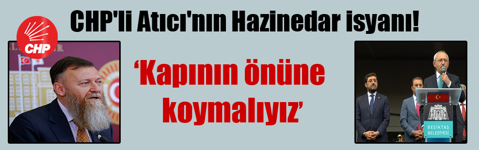 CHP'li Atıcı'nın Hazinedar isyanı!