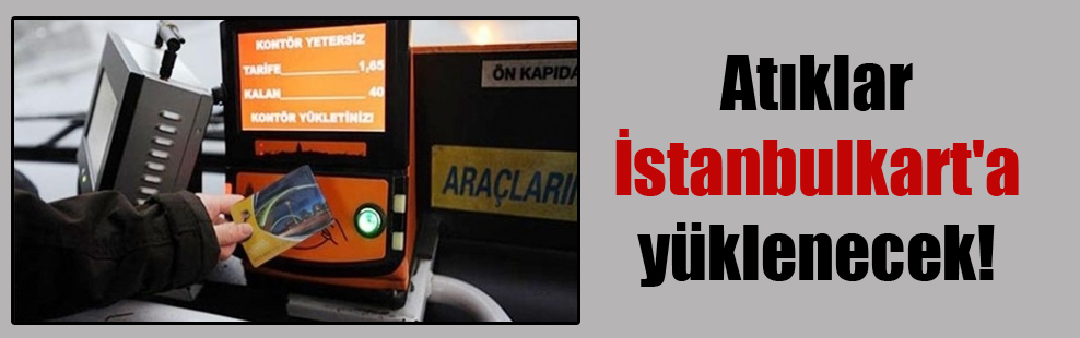 Atıklar İstanbulkarta yüklenecek