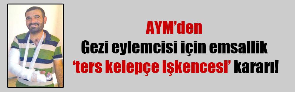 AYM'den Gezi eylemcisi için emsallik 'ters kelepçe işkencesi' kararı!