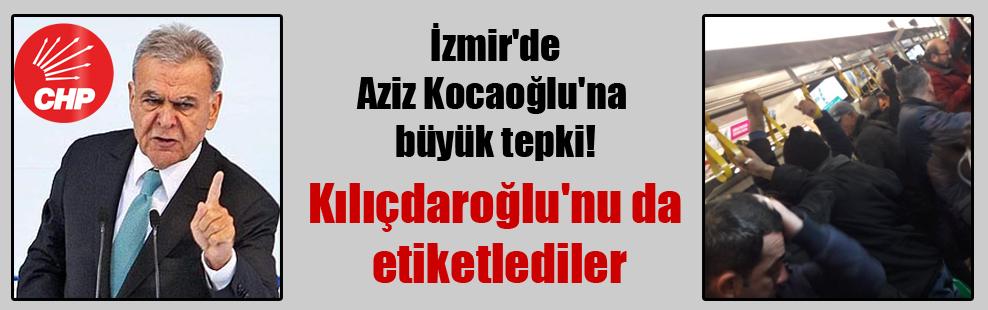 İzmir'de Aziz Kocaoğlu'na büyük tepki!