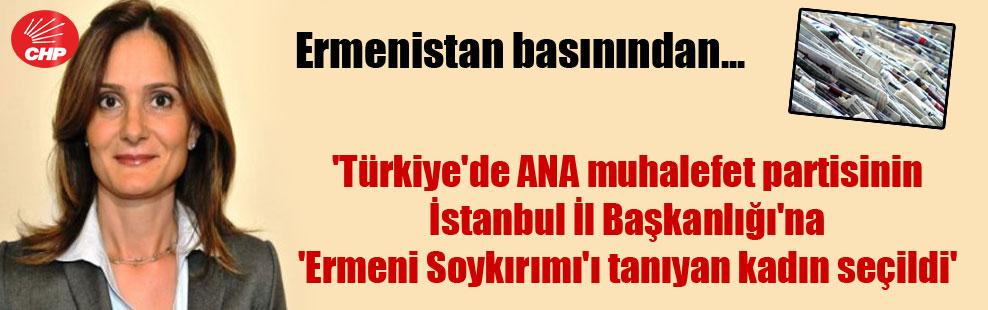 Ermenistan basınından.. 'Türkiye'de ANA muhalefet partisinin İstanbul İl Başkanlığı'na 'Ermeni Soykırımı'ı tanıyan kadın seçildi'