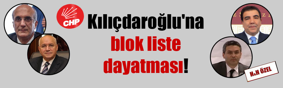 Kılıçdaroğlu'na blok liste dayatması!