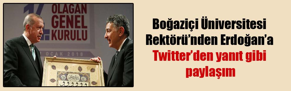Boğaziçi Üniversitesi Rektörü'nden Erdoğan'a Twitter'den yanıt gibi paylaşım