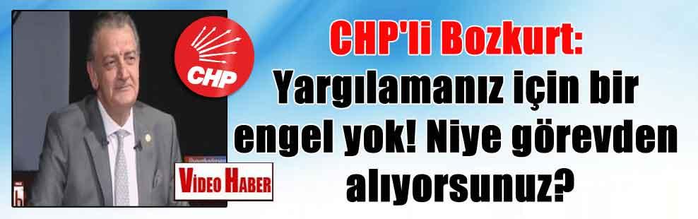 CHP'li Bozkurt: Yargılamanız için bir engel yok! Niye görevden alıyorsunuz?