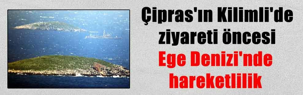 Çipras'ın Kilimli'de ziyareti öncesi Ege Denizi'nde hareketlilik
