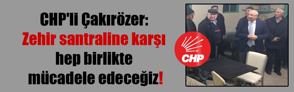 CHP'li Çakırözer: Zehir santraline karşı hep birlikte mücadele edeceğiz!