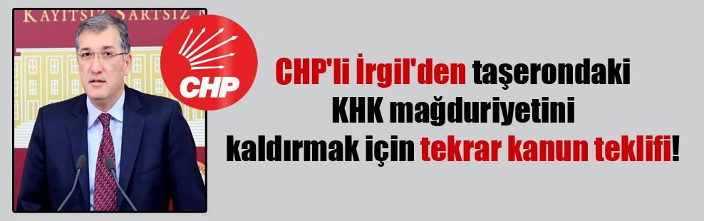 CHP'li İrgil'den taşerondaki KHK mağduriyetini kaldırmak için tekrar kanun teklifi!