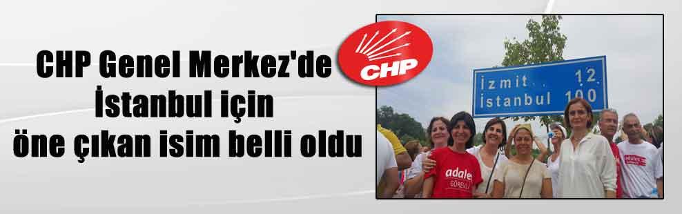 CHP Genel Merkez'de İstanbul için öne çıkan isim belli oldu