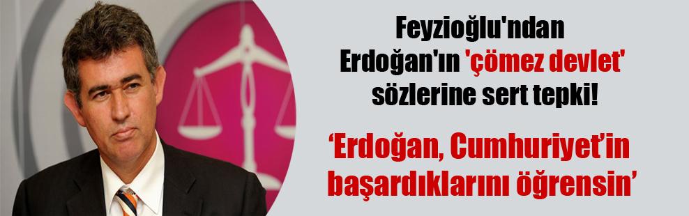Feyzioğlu'ndan Erdoğan'ın 'çömez devlet' sözlerine sert tepki!