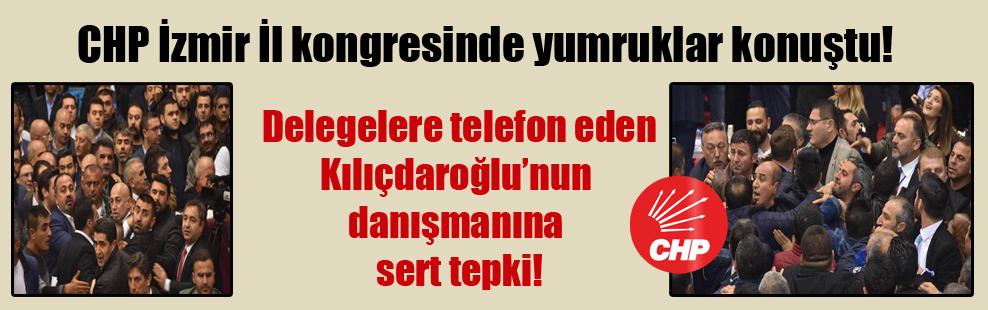 CHP İzmir İl kongresinde yumruklar konuştu!