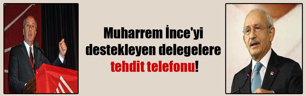 Muharrem İnce'yi destekleyen delegelere tehdit telefonu!