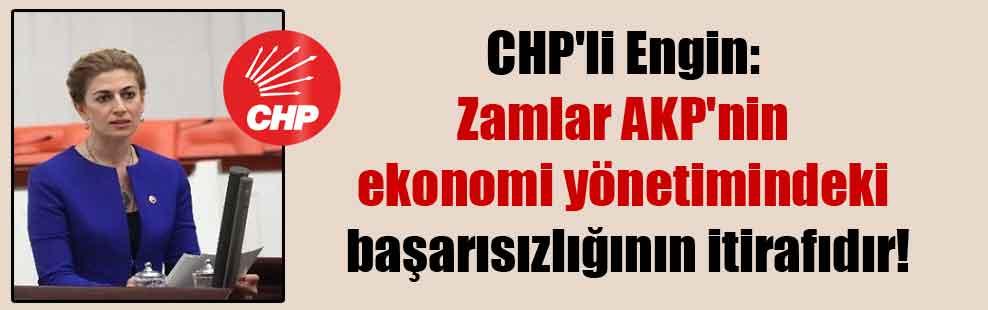 CHP'li Engin: Zamlar AKP'nin ekonomi yönetimindeki başarısızlığının itirafıdır!