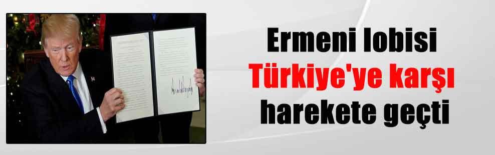 Ermeni lobisi Türkiye'ye karşı harekete geçti