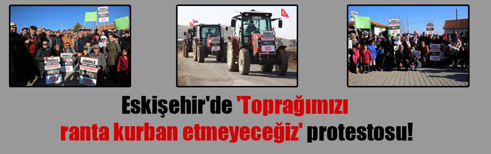 Eskişehir'de 'Toprağımızı ranta kurban etmeyeceğiz' protestosu!