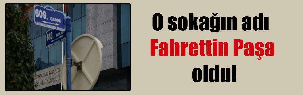 O sokağın adı Fahrettin Paşa oldu!